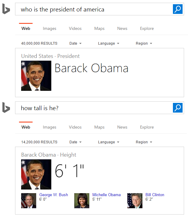 "Two screencaps of Bing search results, one showing the query ""Who is the president of America"" with the response ""Barack Obama"" displayed with Bing's Instant Answers. A follow-up query below asks, ""How tall is he?"" Bing displays the answer ""Barack Obama - Height: 6 foot 1"". Below this are the heights of George W. Bush, Michelle Obama and Bill Clinton in smaller type."