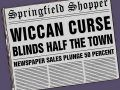 The front page of the Simpsons newspaper Springfield Shopper, with the headline Wiccan Curse Blinds Half the Town. Underneath the subheading reads, Newspaper sales plunge 50 percent